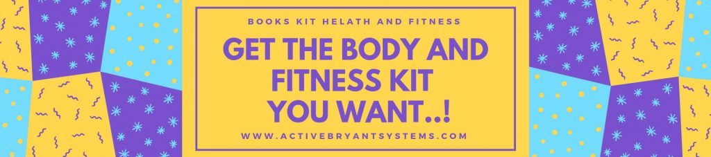 Get The Body And Fitness Kit You Want,